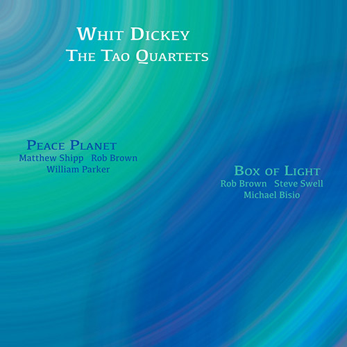 Dickey, Whit / The Tao Quartets: Peace Planet & Box of Light [2 CDs] (Aum Fidelity)