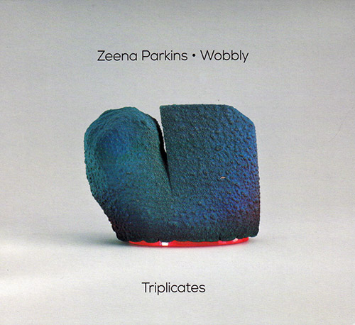 Parkins, Zeena / Wobbly: Triplicates (Relative Pitch)