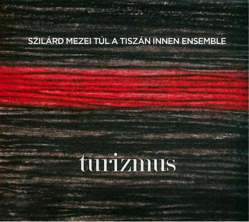 Mezei, Szilard Tul A Tiszan Innen Ensemble: Turizmus [2 CDs] (FMR)