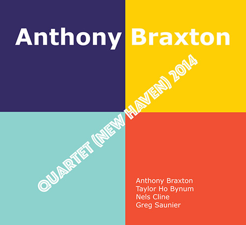 Braxton, Anthony (w/ Nels Cline, Greg Saunier, Taylor Ho Bynum): Quartet (New Haven) 2014 [4 CDs] (Firehouse 12 Records)