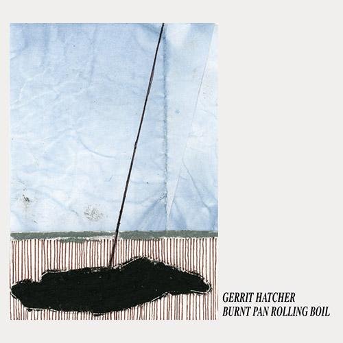 Hatcher, Gerrit: Burnt Pan Rolling Boil (Kettle Hole Records)