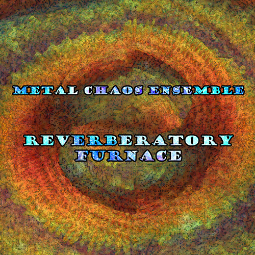 Metal Chaos Ensemble: Reverberatory Furnace (Evil Clown)