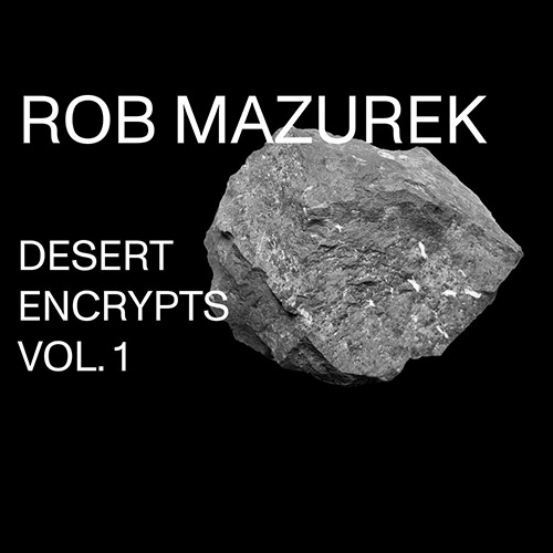 Mazurek, Rob: Desert Encrypts Vol. 1 (Astral Spirits)