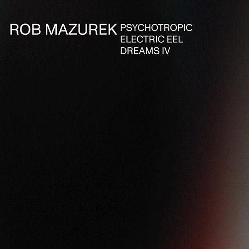 Mazurek, Rob: Psychotropic Electric Eel Dreams IV (Astral Spirits)