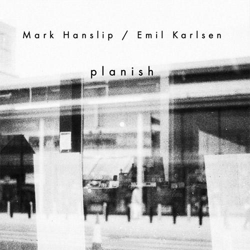 Hanslip, Mark / Emil Karlsen: Planish (Noumenon)