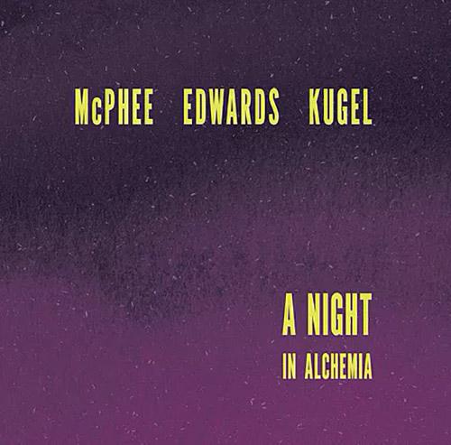 McPhee, Joe / John Edwards / Klaus Kugel: A Night In Alchemia (Not Two)