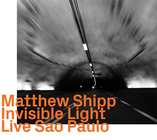Shipp, Matthew : Invisible Light, Live Sao Paulo (ezz-thetics by Hat Hut Records Ltd)