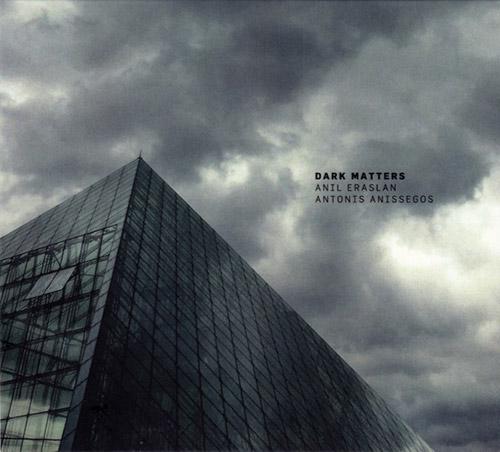 Eraslan, Anil / Antonis Anissegos : Dark Matters (Creative Sources)