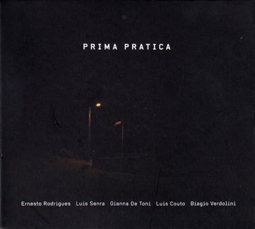 Rodrigues, Ernesto / Luis Senra / Gianna De Toni / Luis Couto / Biagio Verdolini: Prima Pratica (Creative Sources)
