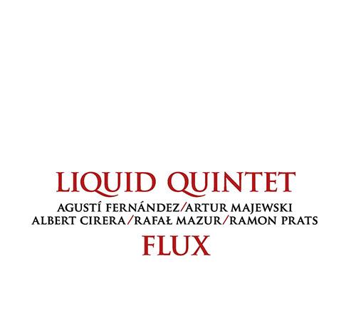 Liquid Quintet (feat Agusti Fernandez / Artur Majewski / Albert Cirera / Rafal Mazur / Ramon Prats): (Listen! Foundation (Fundacja Sluchaj!))