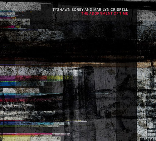 Sorey, Tyshawn / Marilyn Crispell: The Adornment of Time (Pi Recordings)