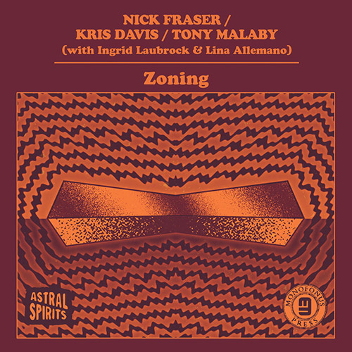 Fraser, Nick / Kris Davis / Tony Malaby (with Laubrock & Allemano): Zoning [CASSETTE w/ DOWNLOAD] (Astral Spirits)