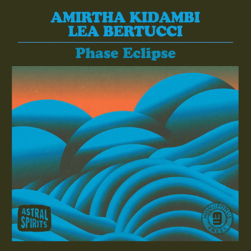 Kidambi, Amirtha / Lea Bertucci: Phase Eclipse [CASSETTE + DOWNLOAD] (Astral Spirits)