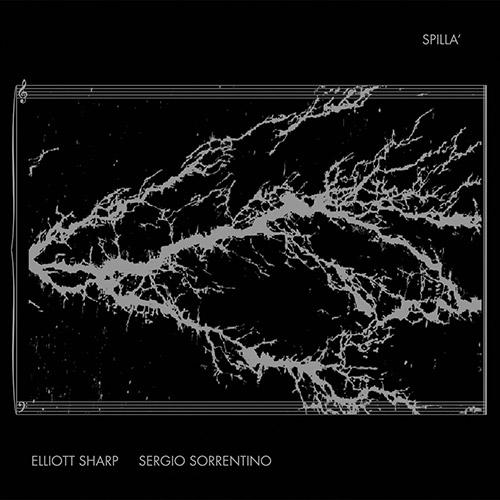 Sharp, Elliott / Sergio Sorrentino: Spilla' (ANTS Records)