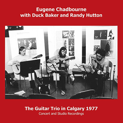 Chadbourne, Eugene / Duck Baker / Randy Hutton : The Guitar Trio In Calgary 1977 (Emanem)