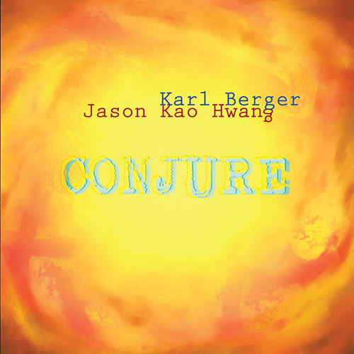 Berger, Karl / Jason Kao Hwang: Conjure (True Sound Recordings)