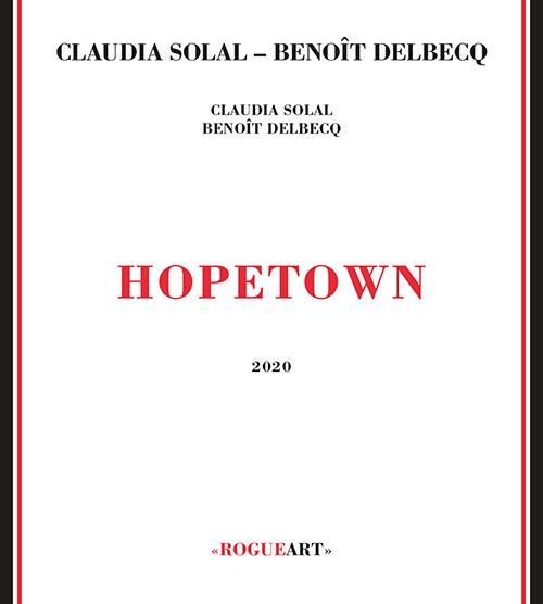 Solal, Claudia / Benoit Delbecq: Hope Town (RogueArt)