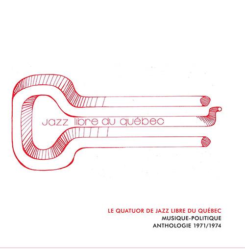 Le Quatuor De Jazz Libre Du Quebec : Musique-Politique Anthologie 1971/1974 [4 CDS] (Tour de Bras)