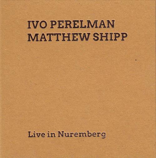 Perelman, Ivo / Matthew Shipp: Live in Nuremberg (SMP Records)