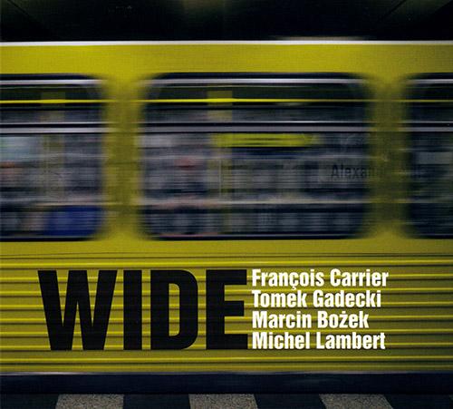 Carrier, Francois / Tomek Gadecki / Marcin Bozek / Michel Lambert: Wide (FMR)