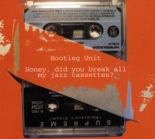 Bootleg Unit: Honey, Did You Break All My Jazz Cassettes? (FMR)