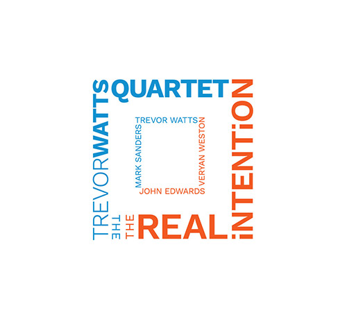 Watts, Trevor Quartet The (Veryan Weston / John Edwards / Marc Sanders): The Real Intention - Cafe O (Listen! Foundation (Fundacja Sluchaj!))
