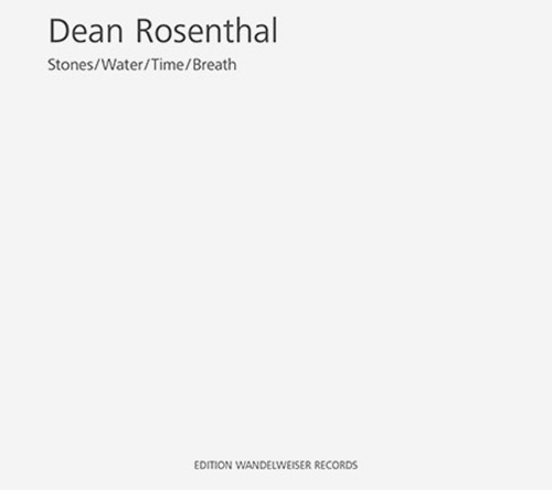 Rosenthal, Dean: Stones/Water/Time/Breath (Edition Wandelweiser Records)