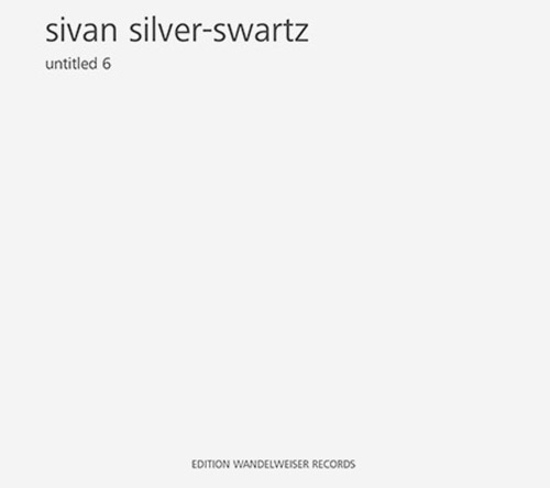 Silver-Swartz, Sivan: Untitled 6 (Edition Wandelweiser Records)