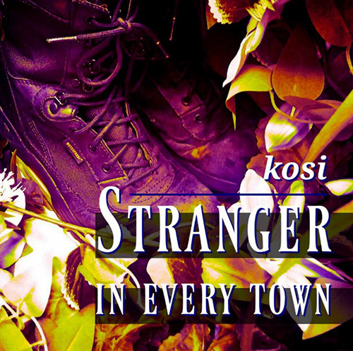 Kosi: Stranger In Every Town (self-released)