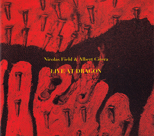 Field, Nicolas / Albert Cirera: Live at Dragon (FMR)