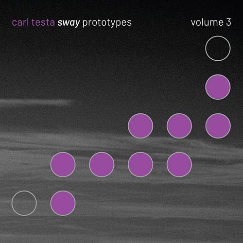 Testa, Carl : Sway Prototypes - Volume 3 (Sway)