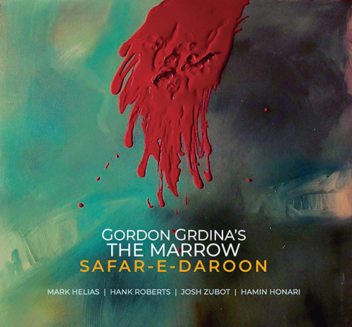 Grdina's, Gordon The Marrow (w/ Helias / Roberts / Zubot / Honari): Safar-E-Daroon (Songlines)