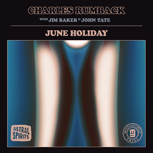 Rumback, Charles (Rumback / Tate / Baker): June Holiday [VINYL + DOWNLOAD] (Astral Spirits)