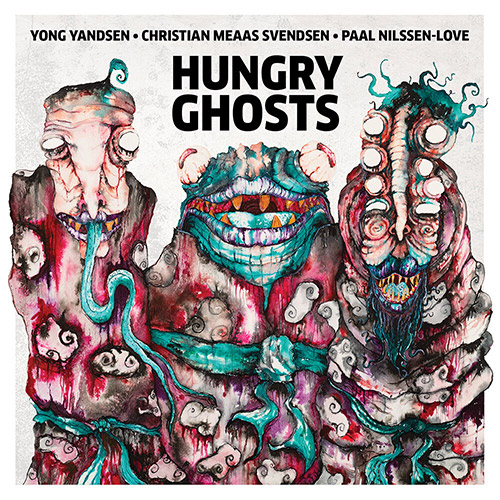 Yandsen, Yong / Christian Meaas Svendsen / Paal Nilssen-Love: Hungry Ghosts (Nakama Records)