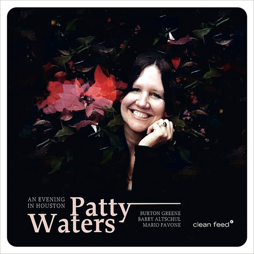 Waters, Patty (w/ Greene / Pavone / Altschul): An Evening In Houston (Clean Feed)