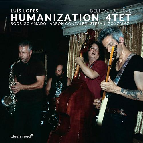 Lopes, Luis Humanization 4Tet (w/ Amado / Gonzalez / Gonzalez): Believe, Believe (Clean Feed)