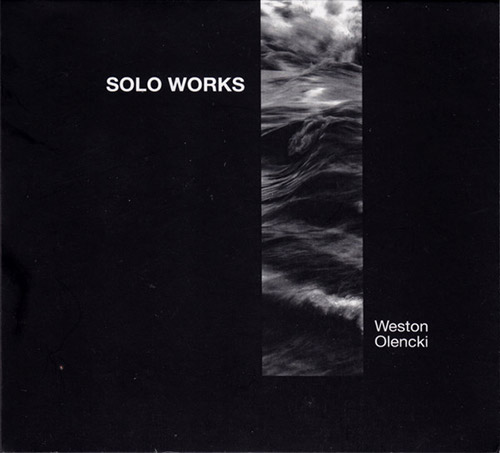 Olencki, Weston: Solo Works (Creative Sources)