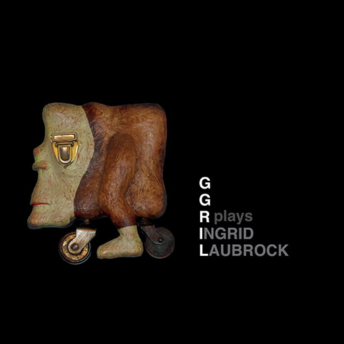 GGRIL: Plays Laubrock (Tour de Bras / Circum-Disc)