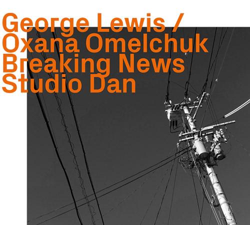 Lewis, George / Ozana Omelchuk: Breaking News, Studio Dan (ezz-thetics by Hat Hut Records Ltd)