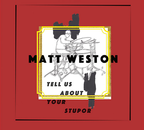 Weston, Matt: Tell Us About Your Stupor [VINYL] (7272music)