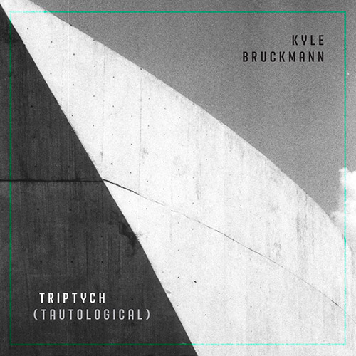 Bruckmann, Kyle: Triptych (Tautological) (Carrier Records)