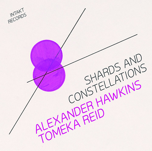 Hawkins, Alexander / Tomeka Reid : Shards & Constellations (Intakt)
