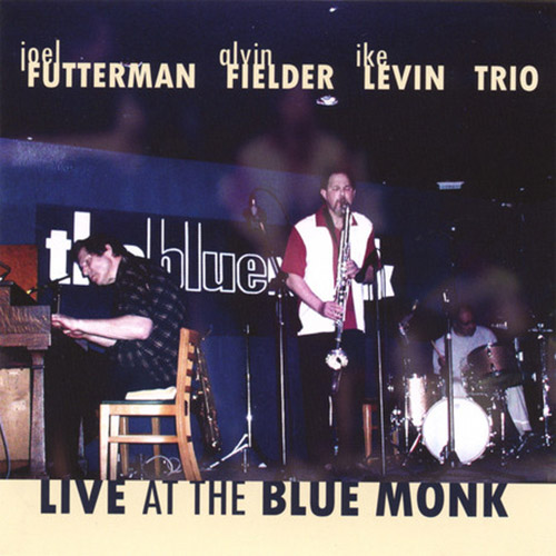 Futterman, Joel / Alvin Fielder / Ike Levin Trio: Live At The Blue Monk (Charles Lester Music)