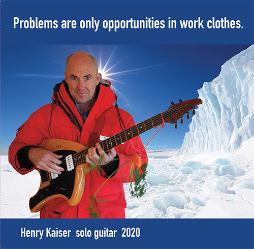 Kaiser, Henry: Problems are only opportunities in work clothes. (Fractal Music)