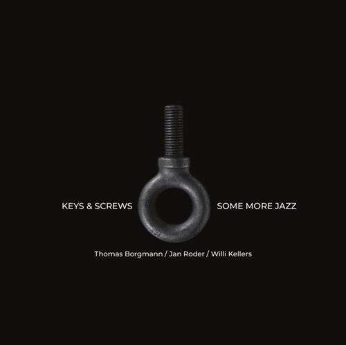 Keys & Screws (Thomas Borgmann / Jan Roder / Willi Kellers): Some More Jazz [VINYL] (NoBusiness)