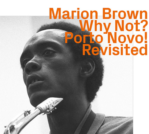 Brown, Marion: Why Not? Porto Novo! Revisited (ezz-thetics by Hat Hut Records Ltd)