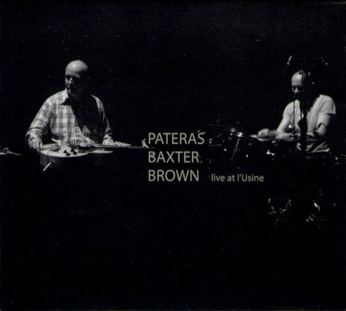 Pateras / Baxter / Brown: Live At L'Usine (Cave12)