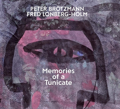 Brotzmann, Peter / Lonberg-Holm, Fred: Memories Of A Tunicate (Relative Pitch)