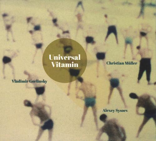 Gorlinsky / Sysoev / Muller: Universal Vitamin (Creative Sources)