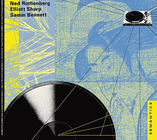Semantics (Elliott Sharp / Ned Rothenberg / Samm Bennett): Semantics (Klanggalerie)